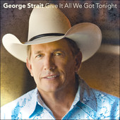 George Strait - Give It All We Got Tonight artwork